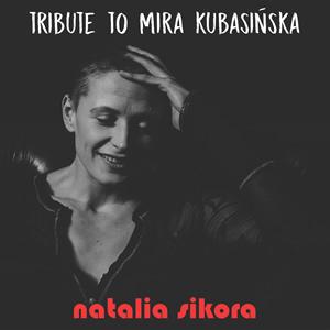 Natalia Sikora-Tribute to Mira Kubasińska