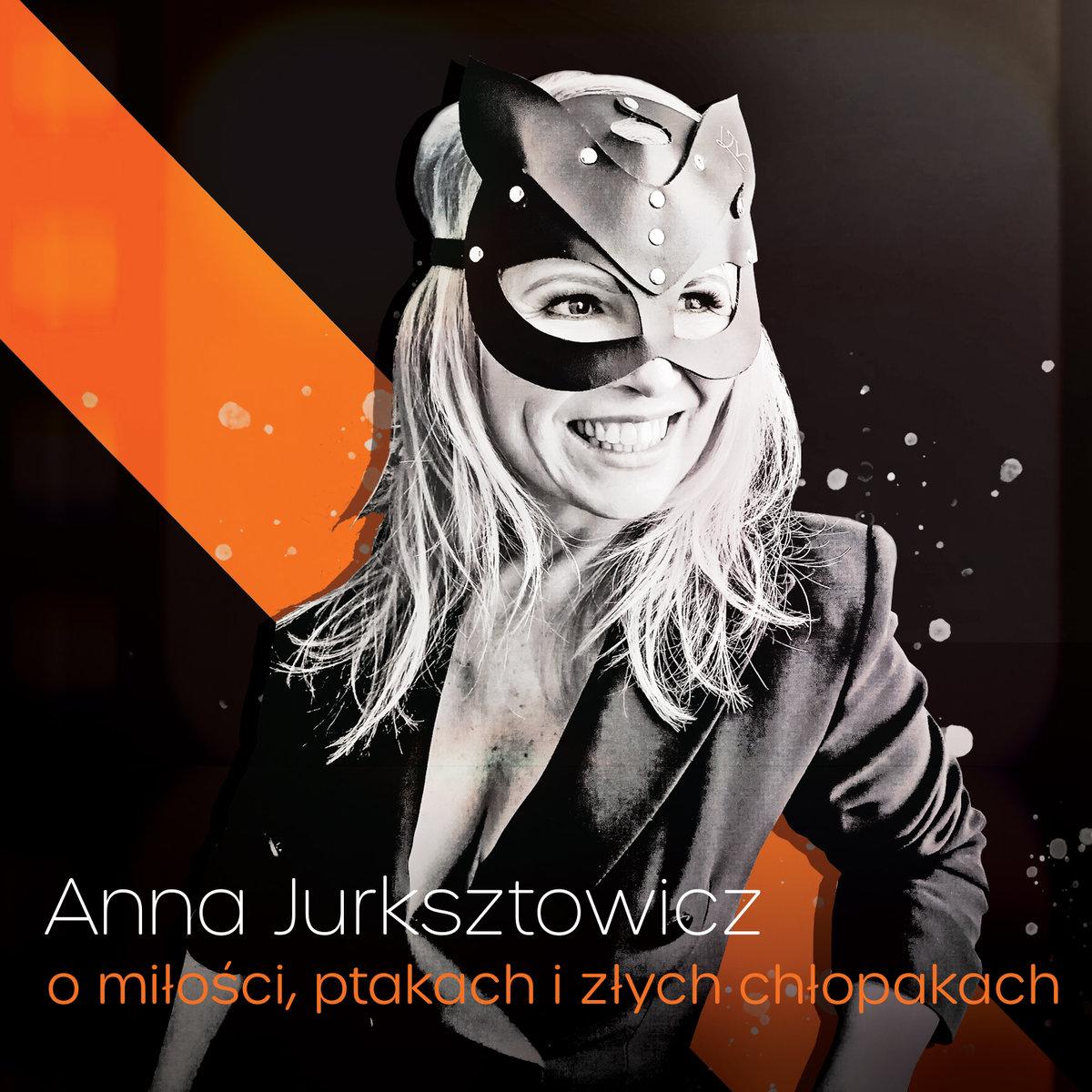 Anna Jurksztowicz-O miłości, ptakach i złych chłopakach