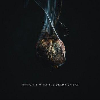 Trivium-What The Dead Men Say