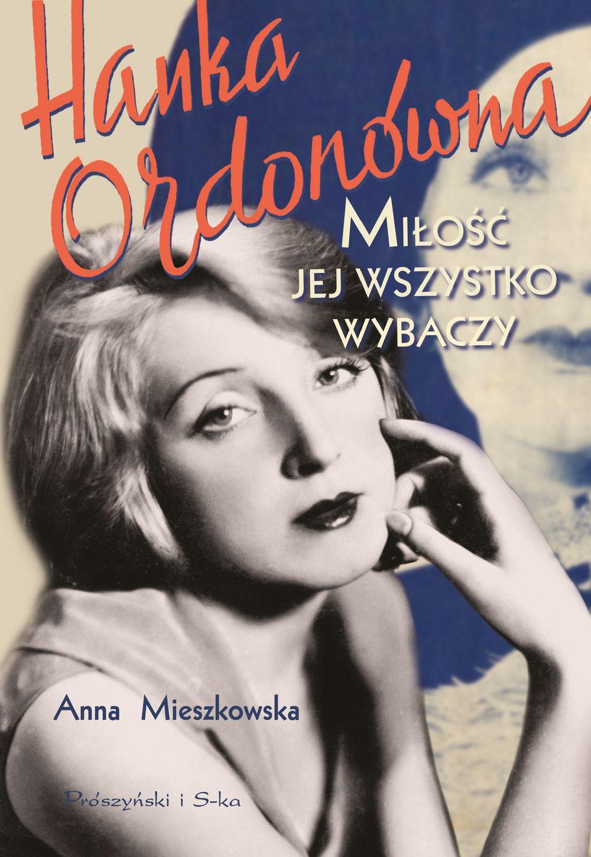 Anna Mieszkowska-Hanka Ordonówna. Miłość jej wszystko wybaczy