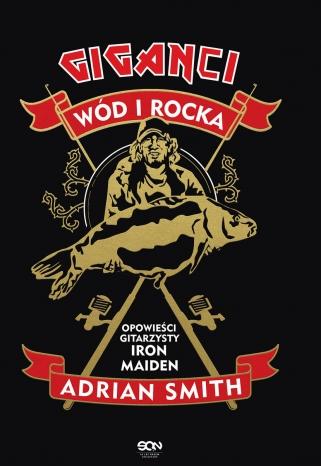 Adrian Smith-Adrian Smith. Giganci wód i rocka. Opowieści gitarzysty Iron Maiden
