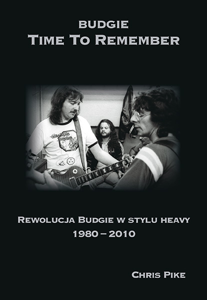 Chris Pike-Budgie - Time To Remember. Rewolucja Budgie w stylu heavy (1980-2010)