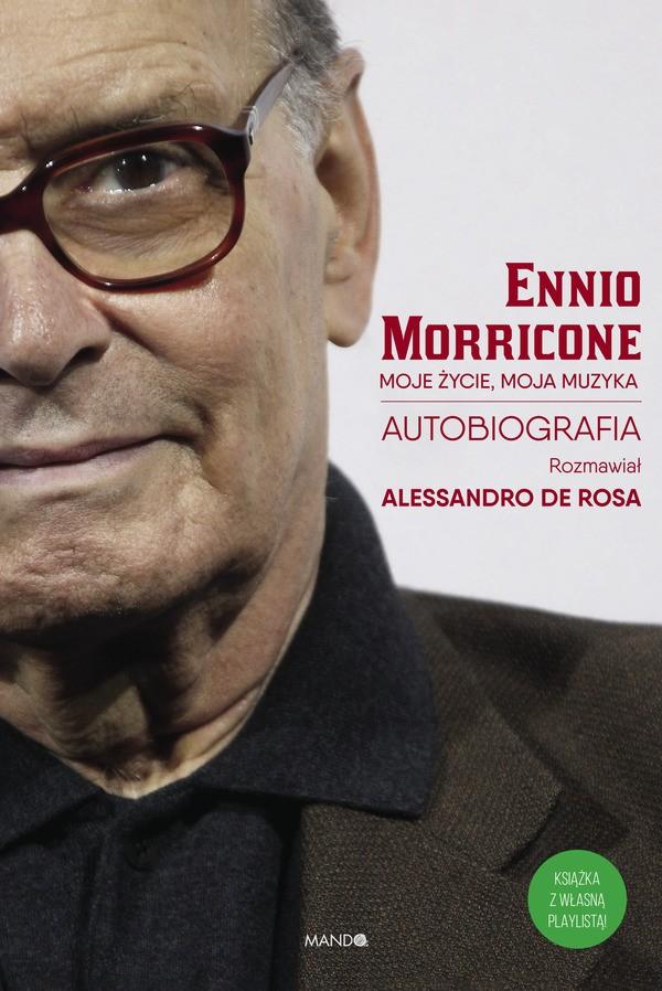 Ennio Morricone, Alessandro De Rosa-Moje życie, moja muzyka. Autobiografia