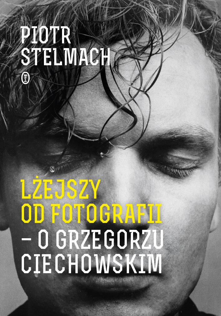 Piotr Stelmach-Lżejszy od fotografii. O Grzegorzu Ciechowskim