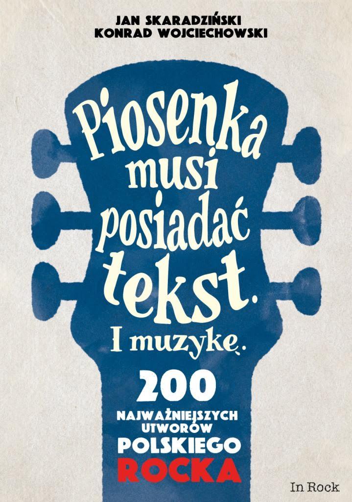 Jan Skaradziński, Konrad Wojciechowski-Piosenka musi posiadać tekst. I muzykę. 200 najważniejszych utworów polskiego rocka