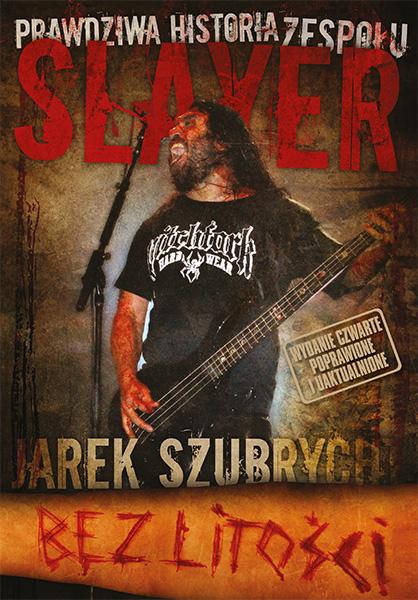 Jarosław Szubrycht-Bez litości. Prawdziwa historia zespołu Slayer