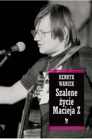 Henryk Waniek-Szalone życie Macieja Z