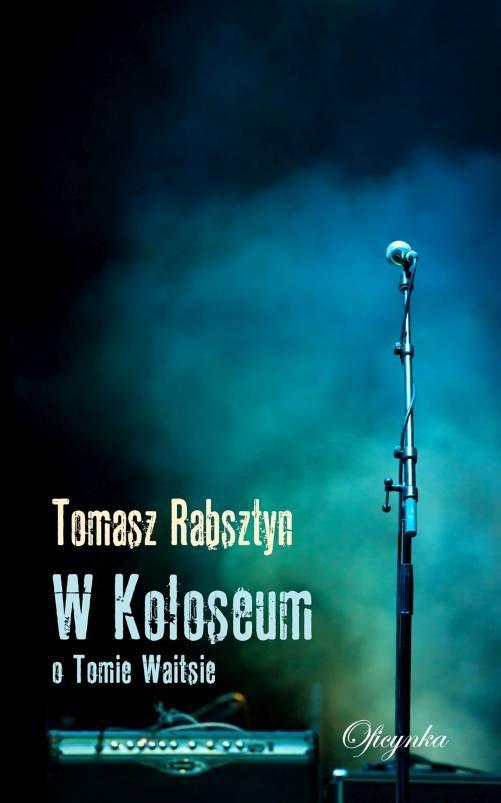 Tomasz Rabsztyn-W Koloseum. O Tomie Waitsie