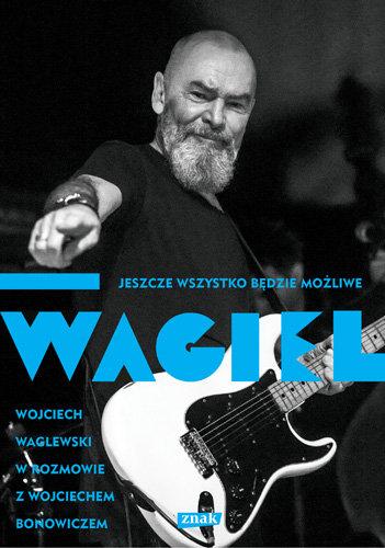 Wojciech Waglewski, Wojciech Bonowicz-Wagiel. Jeszcze wszystko będzie możliwe