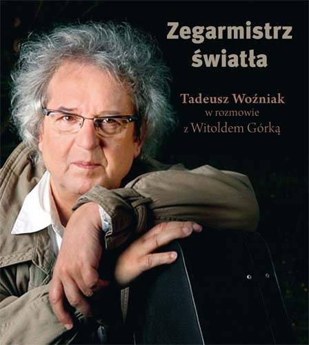 Witold Górka-Zegarmistrz Światła Tadeusz Woźniak w rozmowie z Witoldem Górką