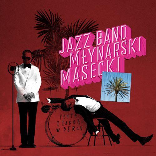 Jazz Band Młynarski-Masecki - premiera Płyta z zadrą na sercu