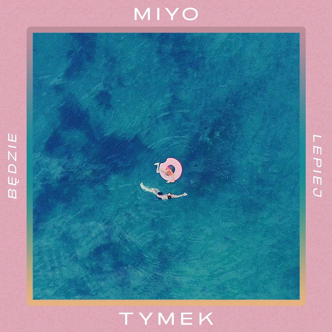 MIYO feat. TYMEK - Będzie Lepiej - sprawdź nowy hit lata!